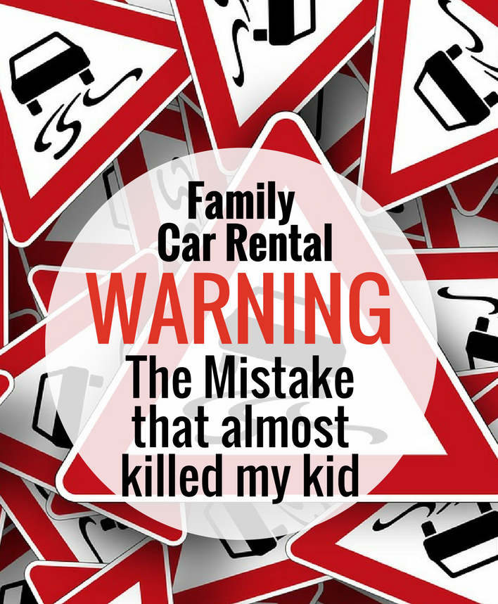 The family car rental mistake that almost killed my kid.