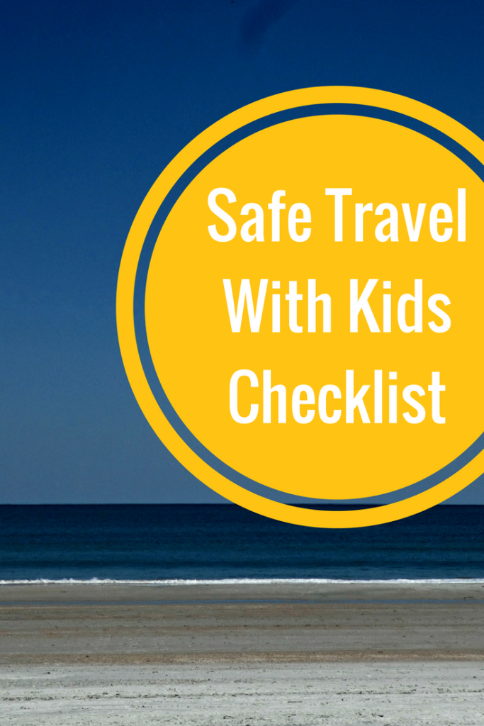 My four point checklist for safe travel with kids.