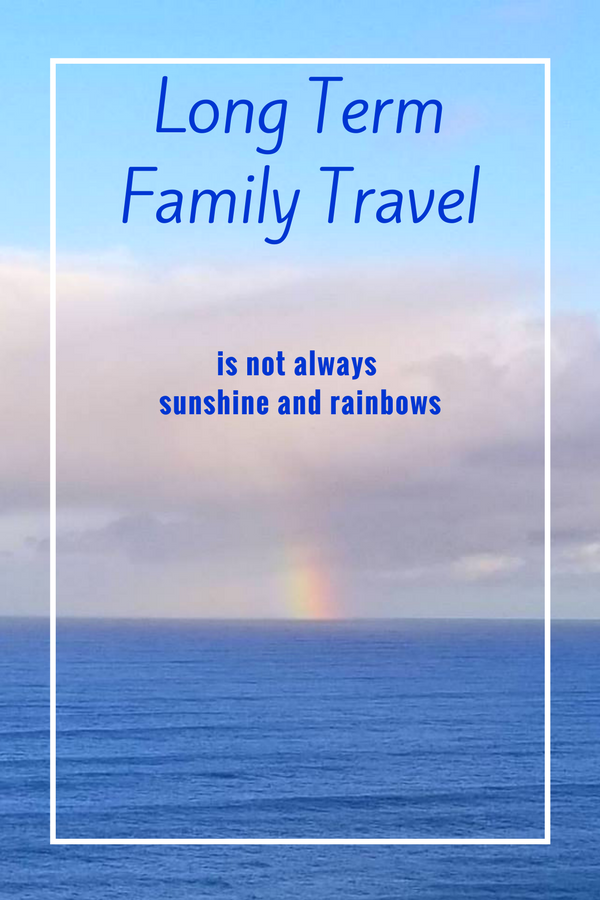 Long Term Family Travel: it's not all sunshine and rainbows!  In this post I share my strategies for survival when traveling with kids.