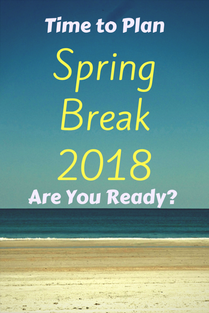 Spring Break 2018: it's time to plan! Already? Yes, Already! Here's Why.