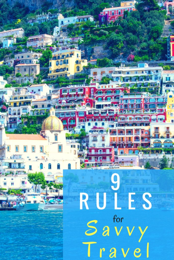 Follow these 9 rules for savvy travel and you'll get more fun for less stress.